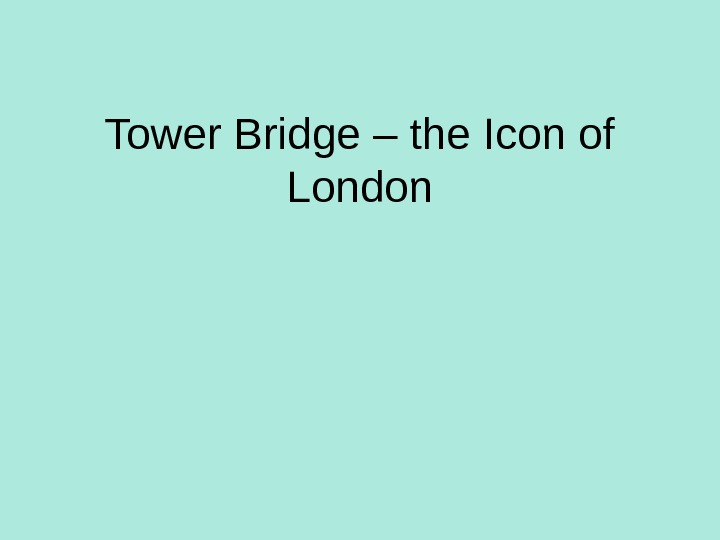 Tower Bridge – the Icon of London