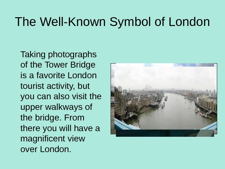 The Well-Known Symbol of London Taking photographs of the Tower Bridge is a favorite London tourist