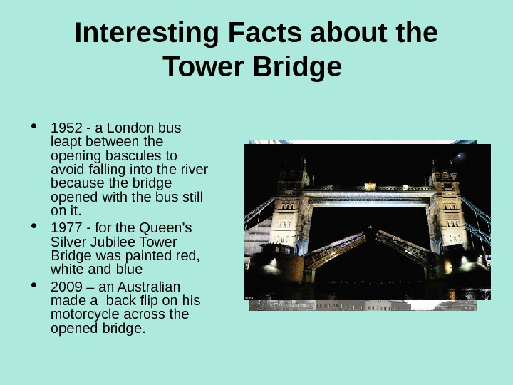 Interesting Facts about the Tower Bridge  1952 - a London bus leapt between the opening