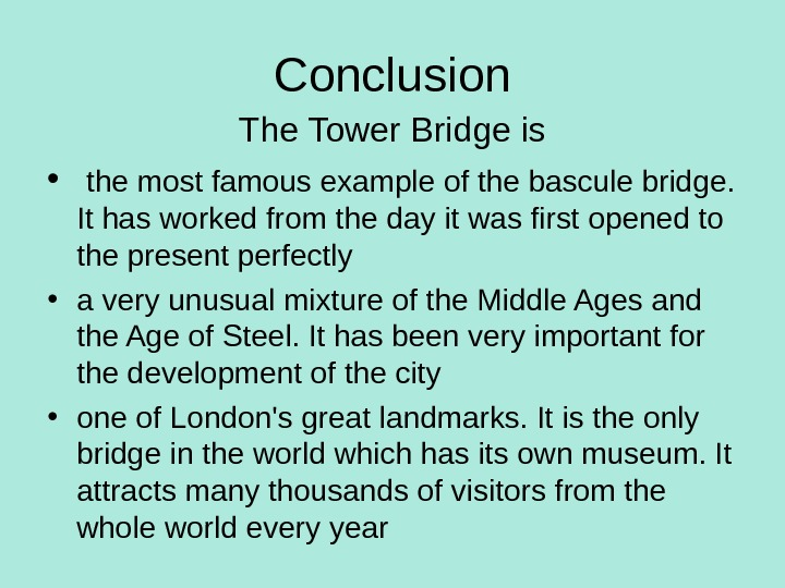 Conclusion The Tower Bridge is •  the most famous example of the bascule bridge.