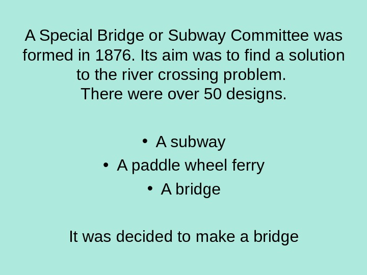 A Special Bridge or Subway Committee was formed in 1876. Its aim was to find a