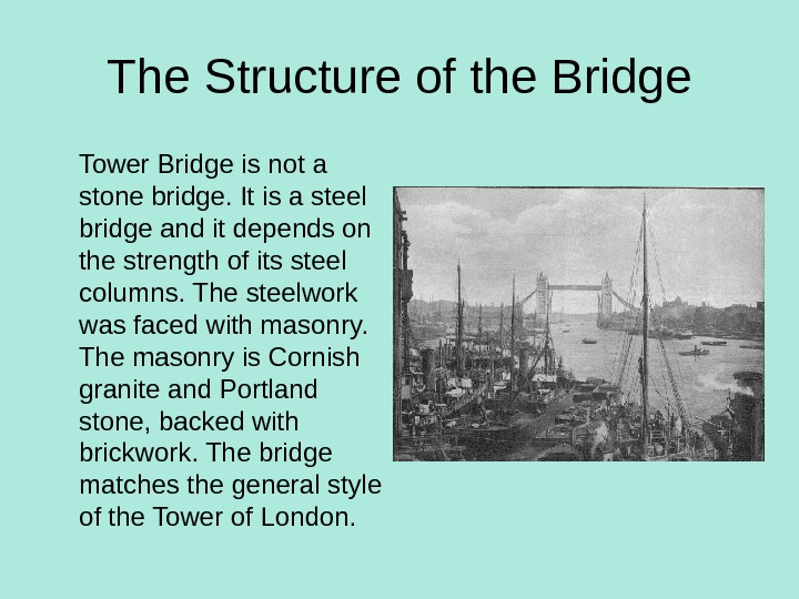 The Structure of the Bridge Tower Bridge is not a stone bridge. It is a steel