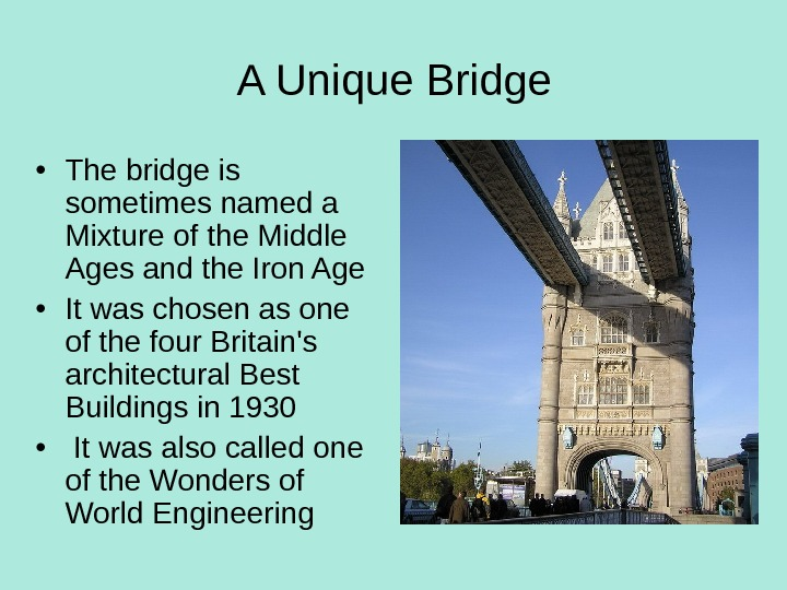 A Unique Bridge • The bridge is sometimes named a Mixture of the Middle Ages and