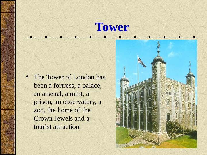 Tower • The Tower of London has been a fortress, a palace,  an