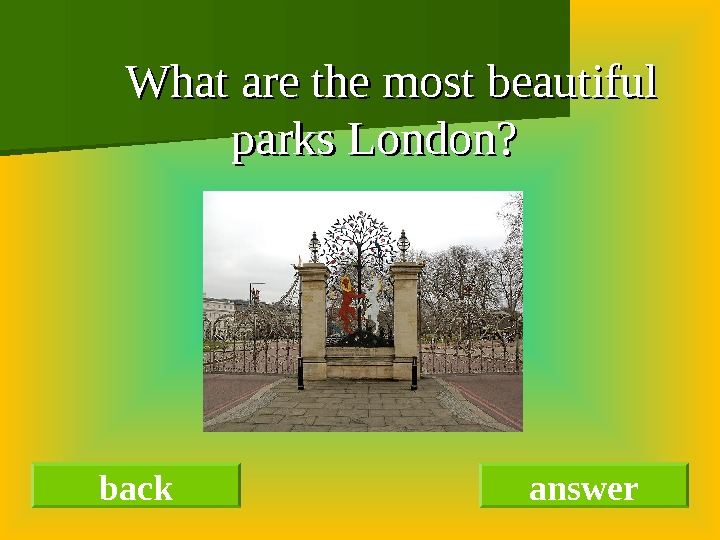 What are the most beautiful parks London? back answer