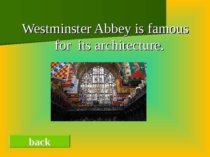 Westminster Abbey is famous for its architecture.      back