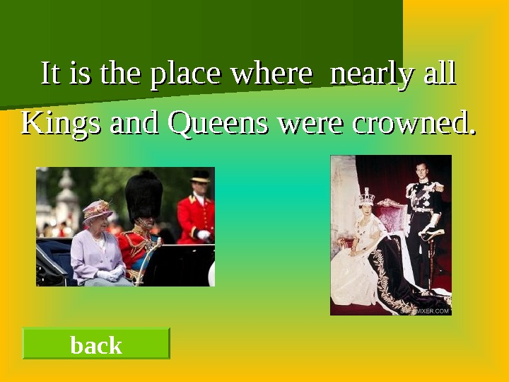 It is the place where nearly all Kings and Queens were crowned.