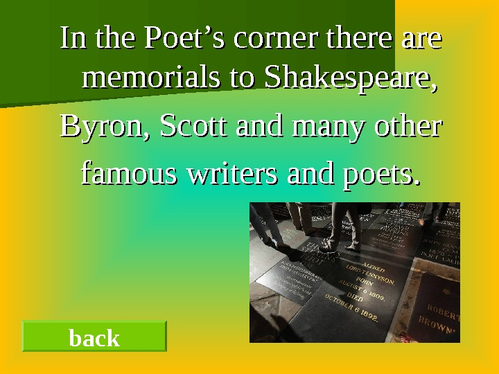 In the Poet's corner there are memorials to Shakespeare, Byron, Scott and many other famous writers
