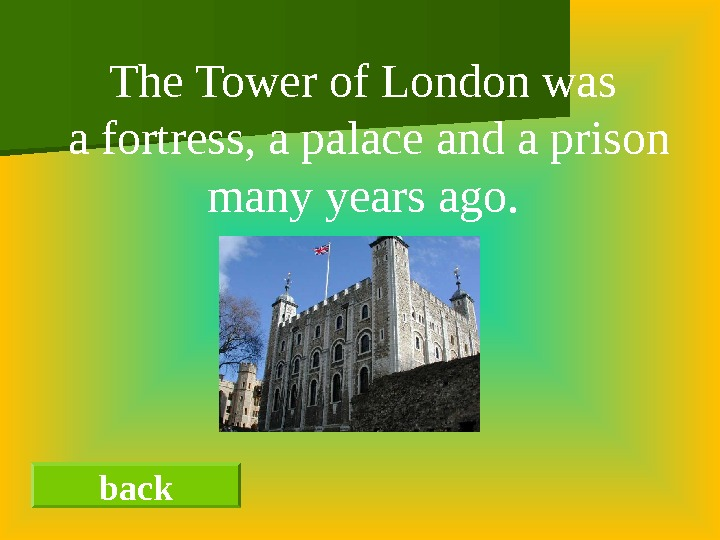 back The Tower of London was  a fortress, a palace and a prison many years