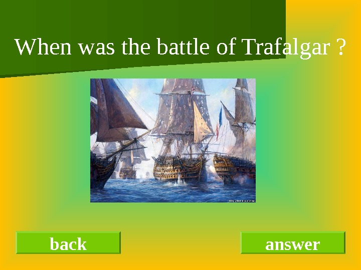 back answer. When was the battle of Trafalgar ?
