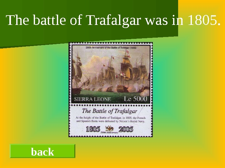 back. The battle of Trafalgar was in 1805.