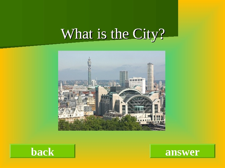 back answer. What is the City?