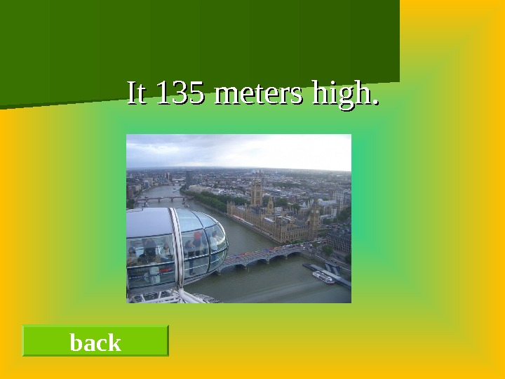 It 135 meters high. back