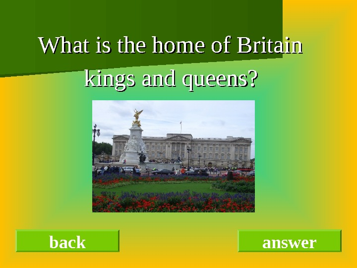 What is the home of Britain  kings and queens? back answer