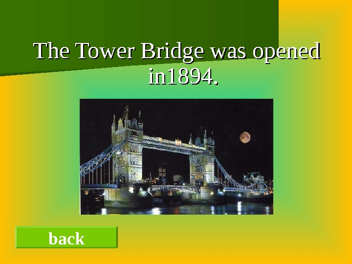 The Tower Bridge was opened in 1894. back