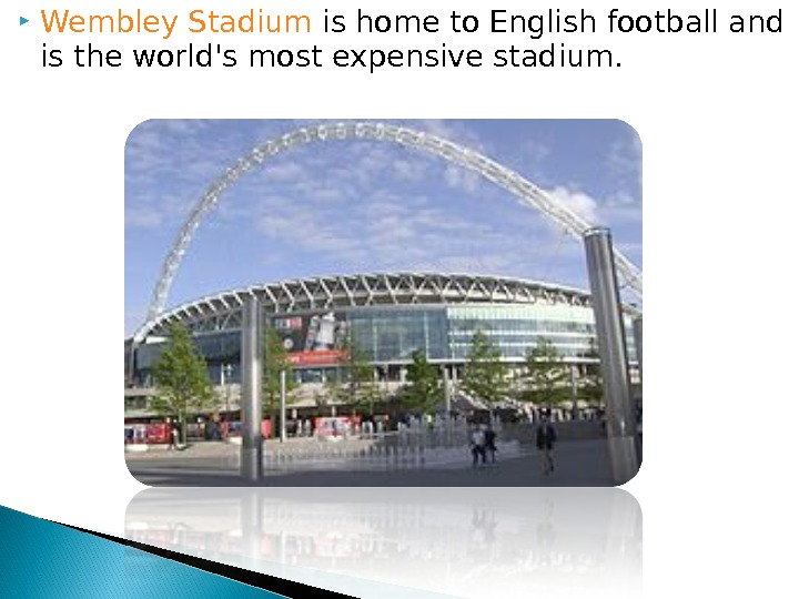 Wembley Stadium is home to English football and is the world's most expensive stadium.