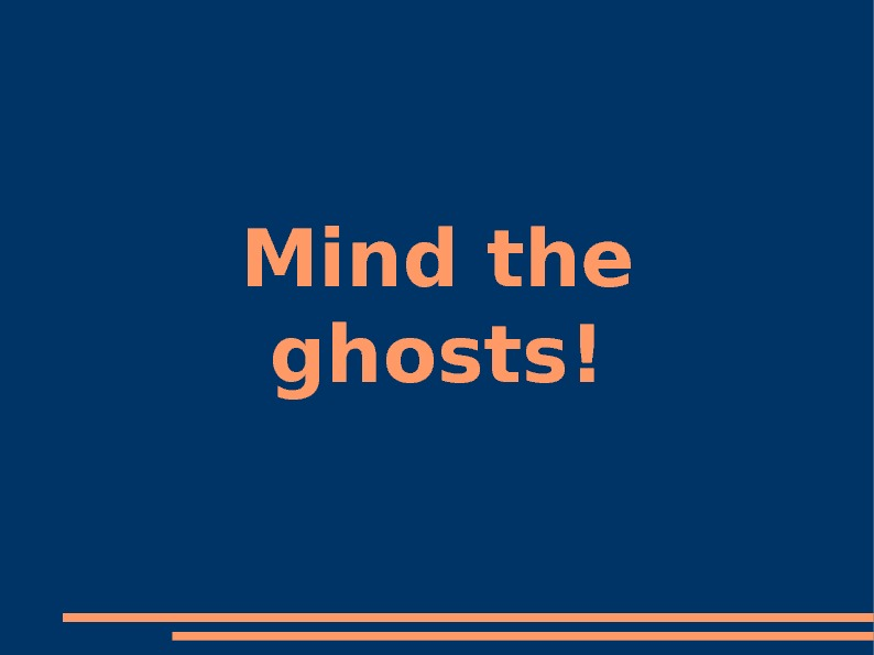 Mind the ghosts!