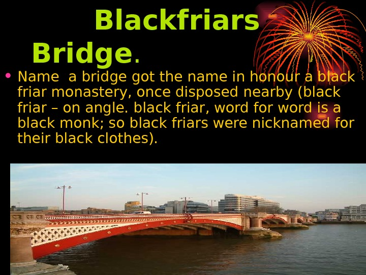 Blackfriars Bridge.  • Name a bridge got the name in honour a black