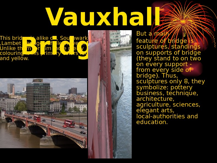 Vauxhall Bri d ge.  • This bridge is alike on,  Southwark ,