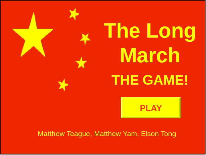 The Long March Matthew Teague, Matthew Yam, Elson Tong THE GAME! PLAY
