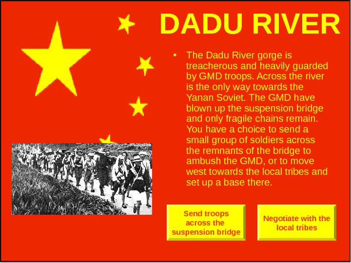 • The Dadu River gorge is treacherous and heavily guarded by GMD troops. Across