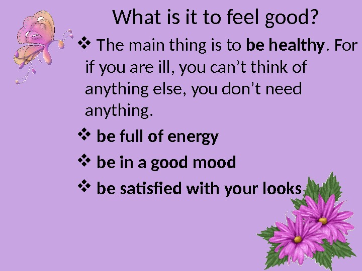 What is it to feel good?  The main thing
