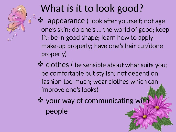 What is it to look good? appearance ( look after yourself; not