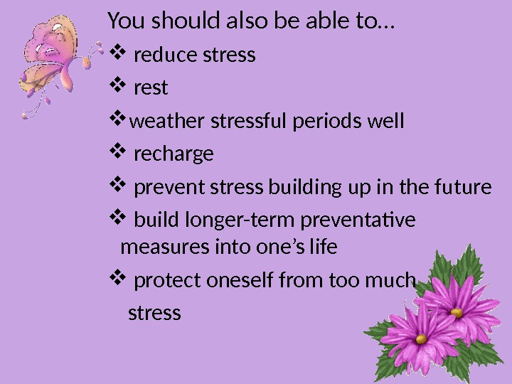 You should also be able to…  reduce stress rest weather