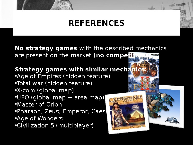 REFERENCES No strategy games with the described mechanics are present on the market (no competitors) Strategy