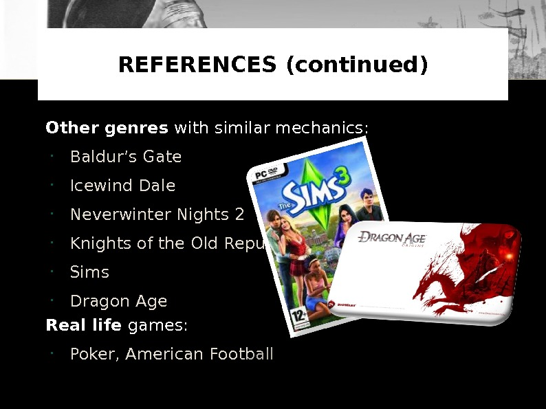 Other genres with similar mechanics:  • Baldur's Gate • Icewind Dale  • Neverwinter Nights