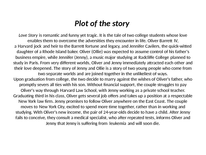 Plot of the story Love Story is romantc and funny yet tragic. It is the tale