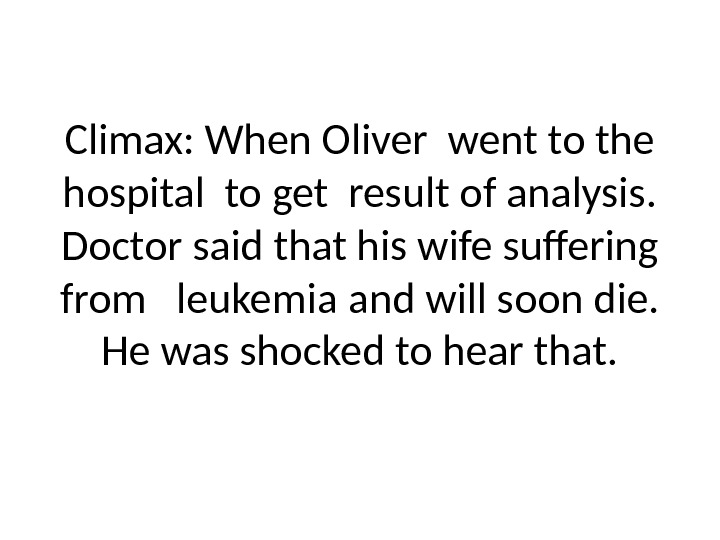 Climax: When Oliver went to the hospital to get result of analysis.  Doctor said that