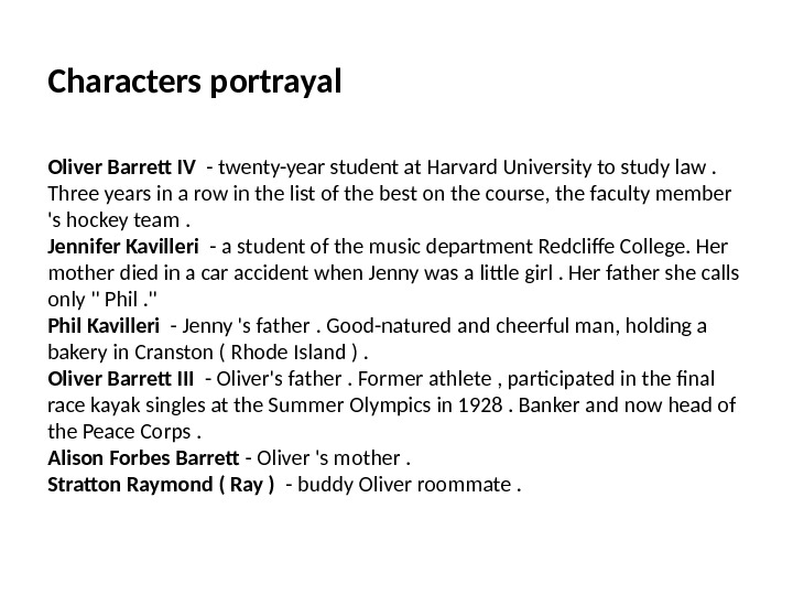 Characters portrayal Oliver Barrett IV  - twenty-year student at Harvard University to study law.