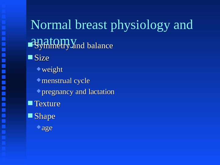 Normal breast physiology and anatomy Symmetry and balance Size weight menstrual cycle pregnancy and lactation Texture