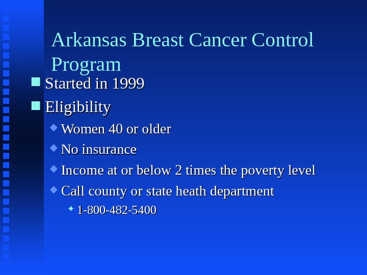 Arkansas Breast Cancer Control Program Started in 1999 Eligibility Women 40 or older No insurance Income