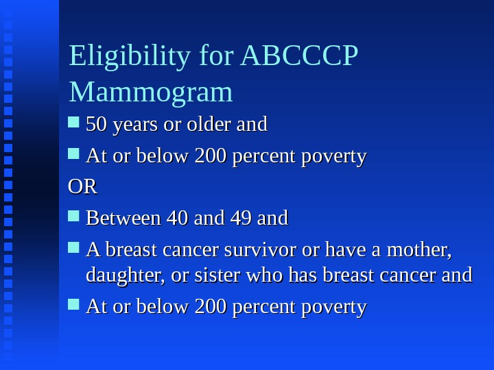 Eligibility for ABCCCP Mammogram 50 years or older and At or below 200 percent poverty OROR