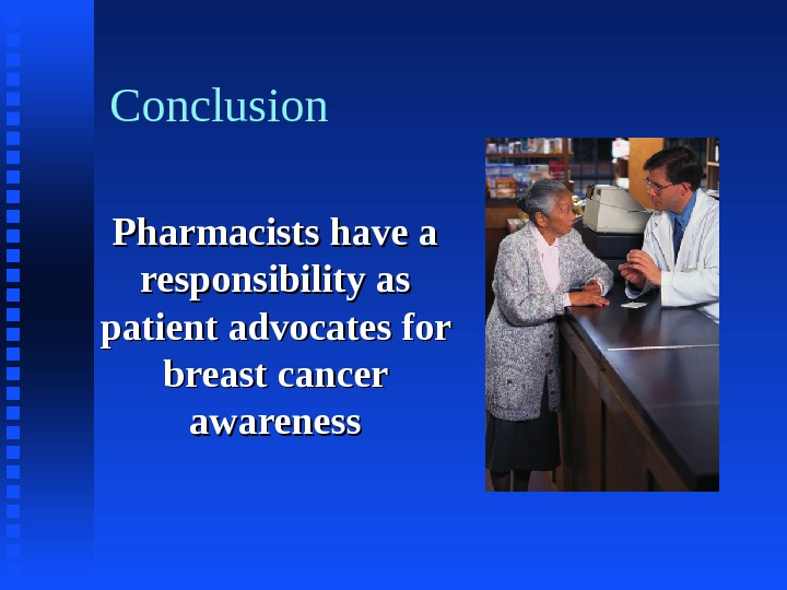 Conclusion  Pharmacists have a responsibility as patient advocates for breast cancer awareness