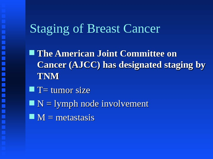Staging of Breast Cancer The American Joint Committee on Cancer (AJCC) has designated staging by TNMTNM
