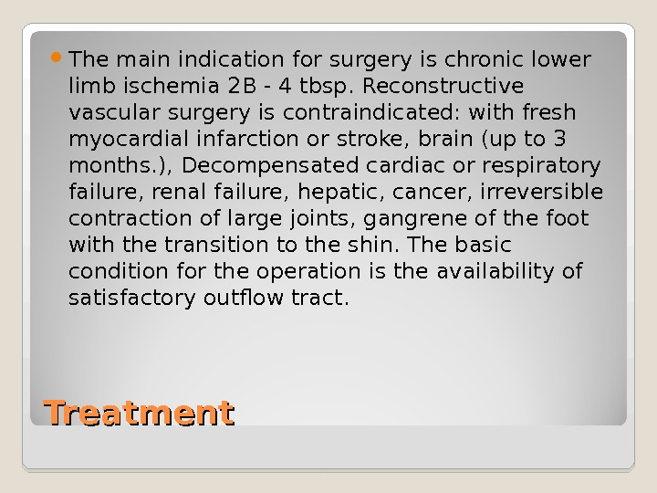 Treatment The main indication for surgery is chronic lower limb ischemia 2 B - 4 tbsp.