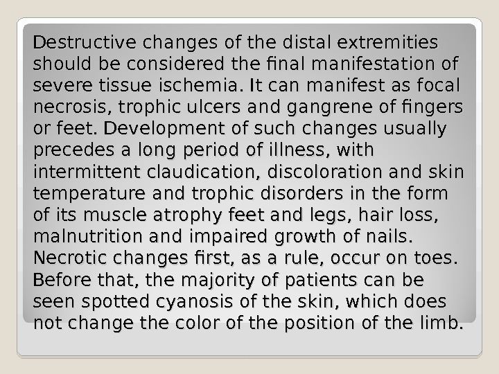 Destructive changes of the distal extremities should be considered the final manifestation of severe tissue ischemia.