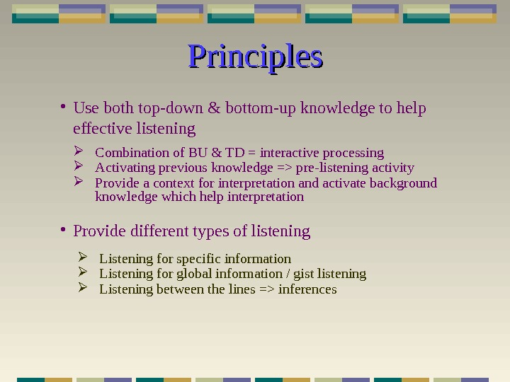Principles • Use both top-down & bottom-up knowledge to help effective listening Combination of BU &