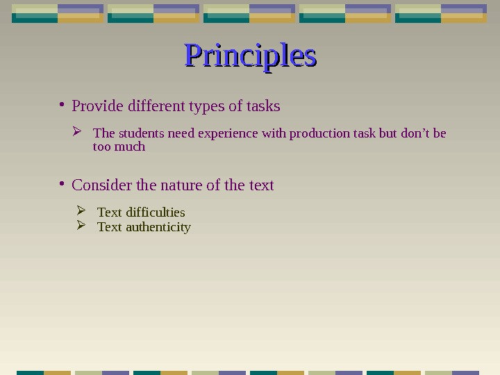 Principles • Provide different types of tasks The students need experience with production task but don't