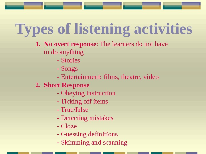 Types of listening activities  1. No overt response : The learners do not have to