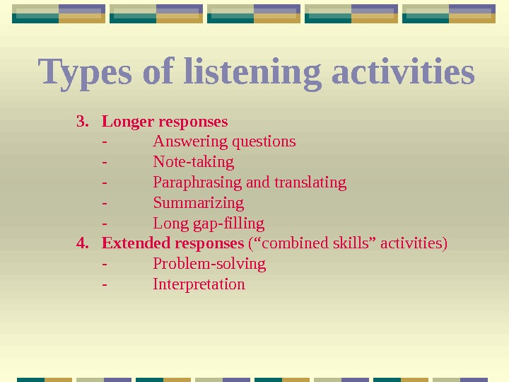 Types of listening activities  3. Longer responses - Answering questions - Note-taking - Paraphrasing and