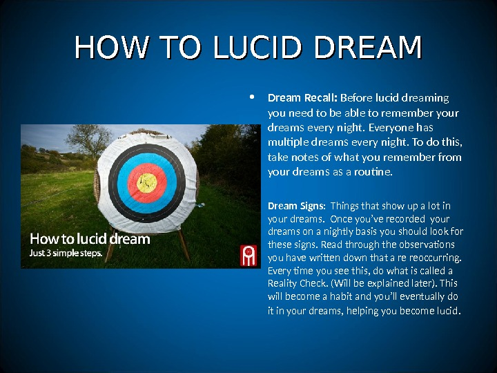 HOW TO LUCID DREAM • Dream Recall:  Before lucid dreaming  you need to be
