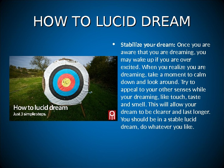 HOW TO LUCID DREAM • Stabilize your dream:  Once you are aware that you are