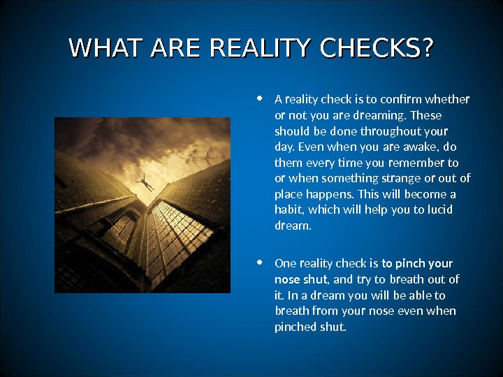 WHAT ARE REALITY CHECKS?  • A reality check is to confirm whether or not you
