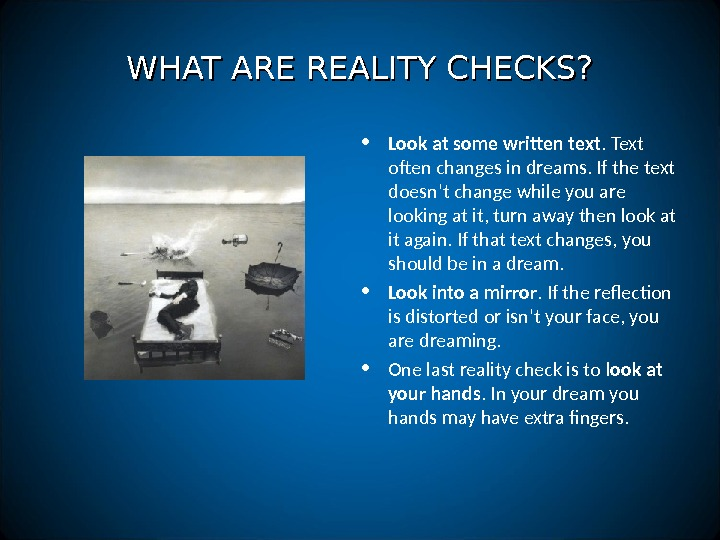 WHAT ARE REALITY CHECKS?  • Look at some written text. Text often changes in dreams.
