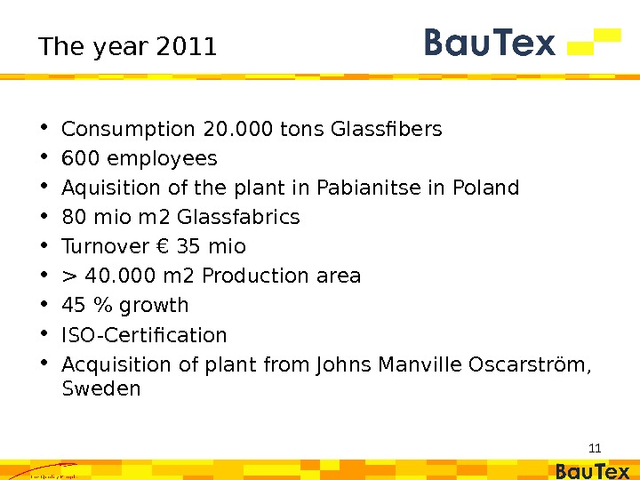 11 The year 2011 • Consumption 20. 000 tons Glassfibers • 600 employees • Aquisition of
