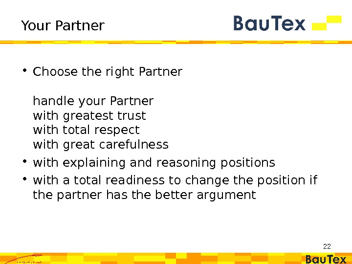 Your Partner • Choose the right Partner handle your Partner with greatest trust with total respect